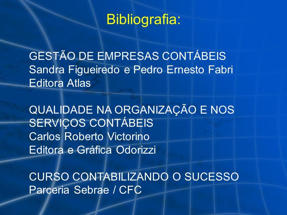 Bibliografia: GESTÃO DE EMPRESAS CONTÁBEIS Sandra Figueiredo e Pedro Ernesto Fabri Editora Atlas QUALIDADE NA ORGANIZAÇÃO E NOS SERVIÇOS CONTÁBEIS Car
