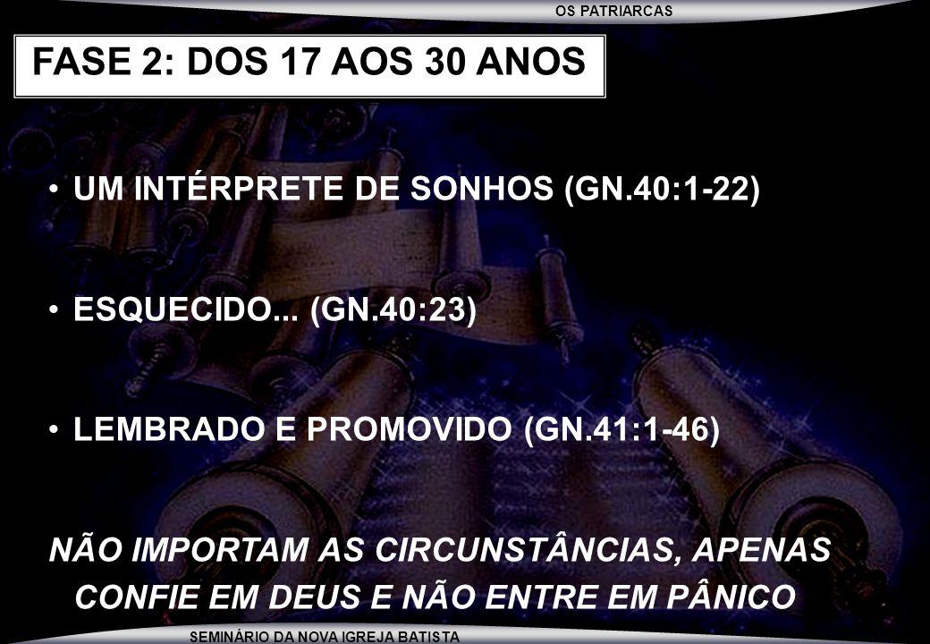 OS PATRIARCAS SEMINÁRIO DA NOVA IGREJA BATISTA UM INTÉRPRETE DE SONHOS (GN.40:1-22) ESQUECIDO... (GN.40:23) LEMBRADO E PROMOVIDO (GN.41:1-46) NÃO IMPO
