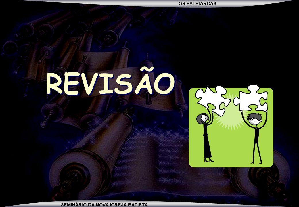 OS PATRIARCAS SEMINÁRIO DA NOVA IGREJA BATISTA REVISÃO REVISÃO