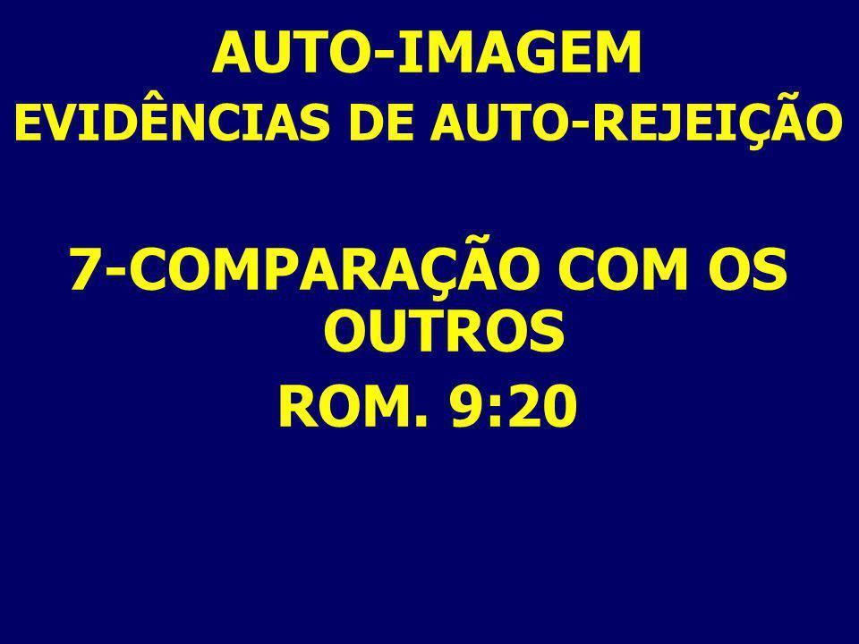 AUTO-IMAGEM EVIDÊNCIAS DE AUTO-REJEIÇÃO 7-COMPARAÇÃO COM OS OUTROS ROM. 9:20
