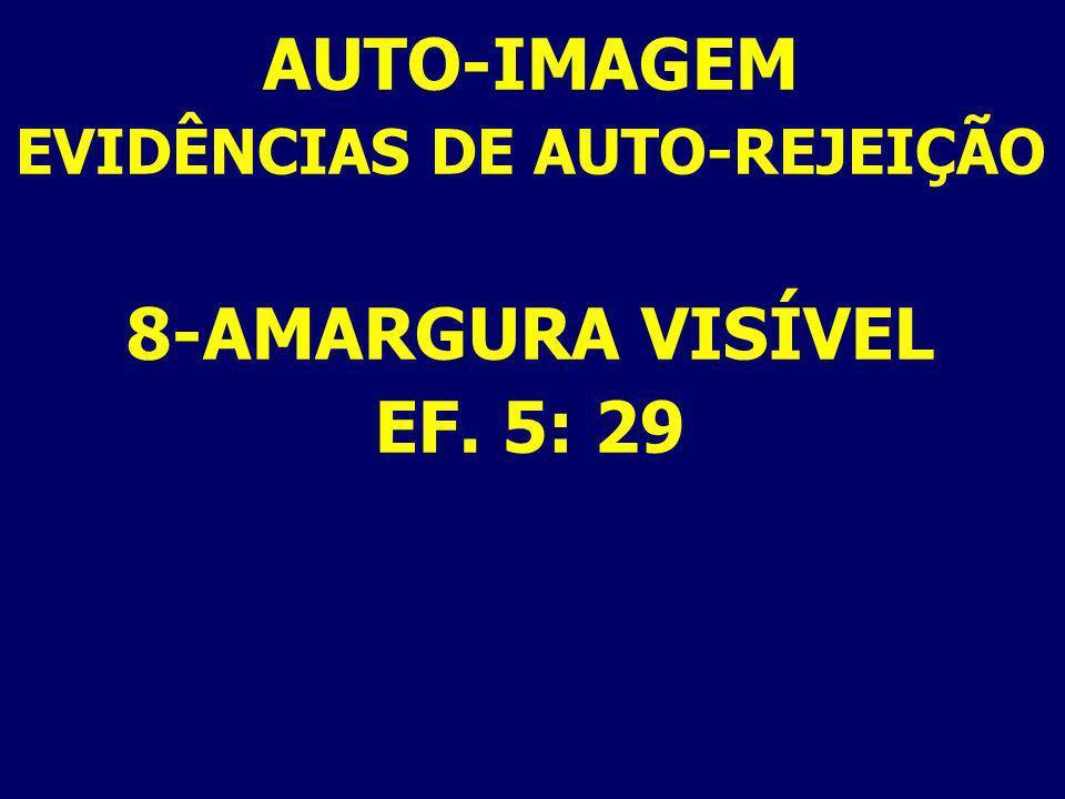 AUTO-IMAGEM EVIDÊNCIAS DE AUTO-REJEIÇÃO 8-AMARGURA VISÍVEL EF. 5: 29