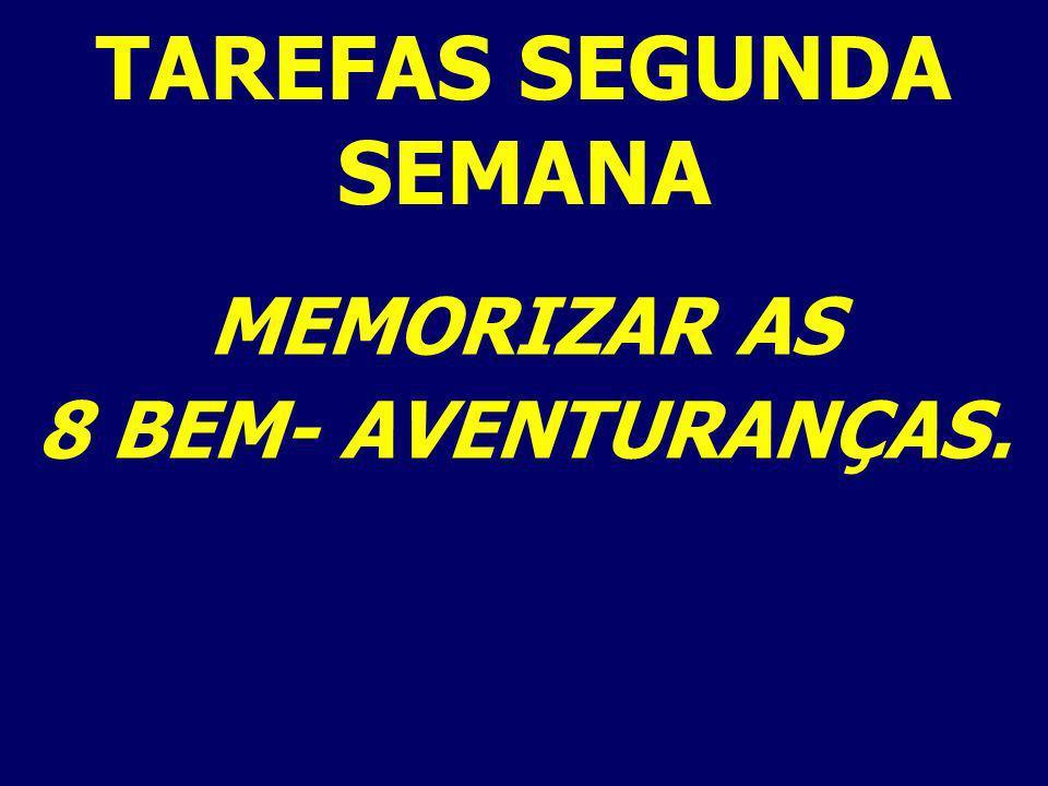 MEMORIZAR AS 8 BEM- AVENTURANÇAS. TAREFAS SEGUNDA SEMANA