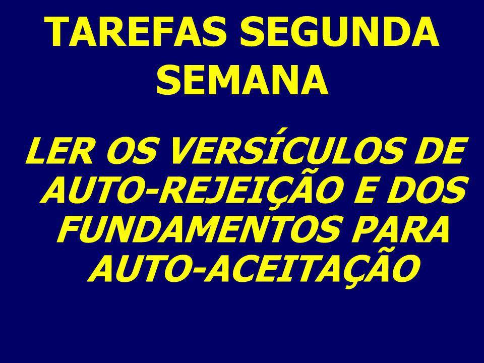LER OS VERSÍCULOS DE AUTO-REJEIÇÃO E DOS FUNDAMENTOS PARA AUTO-ACEITAÇÃO TAREFAS SEGUNDA SEMANA