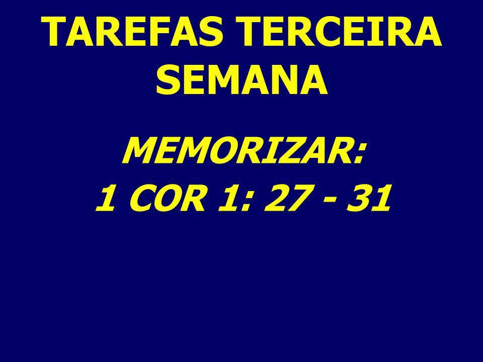 MEMORIZAR: 1 COR 1: 27 - 31 TAREFAS TERCEIRA SEMANA