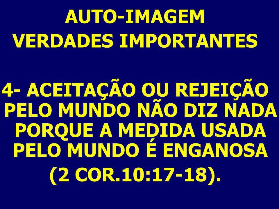 AUTO-IMAGEM VERDADES IMPORTANTES 5- APROVAÇÃO DE VERDADE É SER ACEITO POR CRISTO. (JO. 5:44)