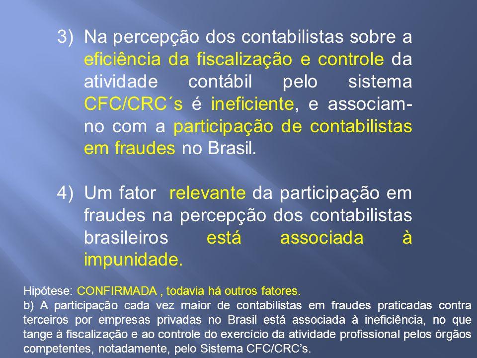 3)Na percepção dos contabilistas sobre a eficiência da fiscalização e controle da atividade contábil pelo sistema CFC/CRC´s é ineficiente, e associam-