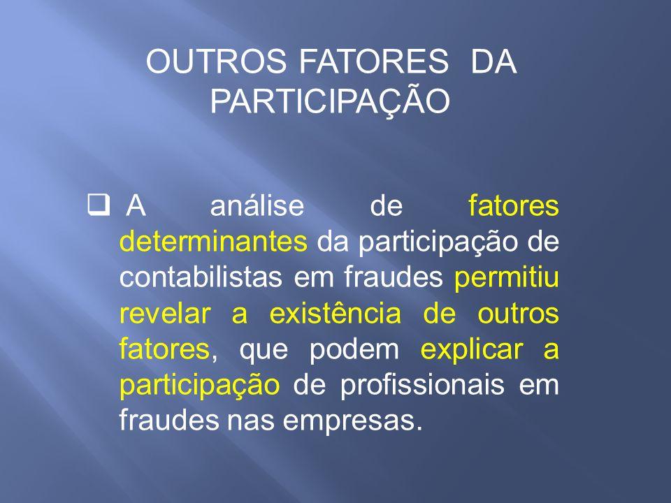 A análise de fatores determinantes da participação de contabilistas em fraudes permitiu revelar a existência de outros fatores, que podem explicar a p
