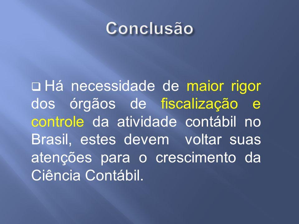 Há necessidade de maior rigor dos órgãos de fiscalização e controle da atividade contábil no Brasil, estes devem voltar suas atenções para o crescimen