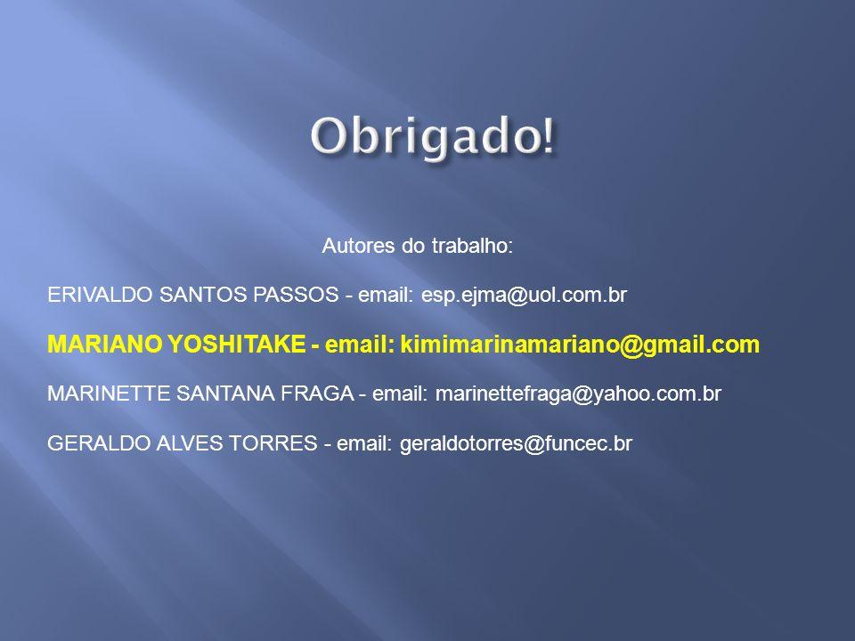 Autores do trabalho: ERIVALDO SANTOS PASSOS - email: esp.ejma@uol.com.br MARIANO YOSHITAKE - email: kimimarinamariano@gmail.com MARINETTE SANTANA FRAG