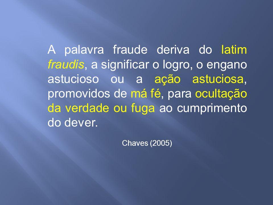 A palavra fraude deriva do latim fraudis, a significar o logro, o engano astucioso ou a ação astuciosa, promovidos de má fé, para ocultação da verdade