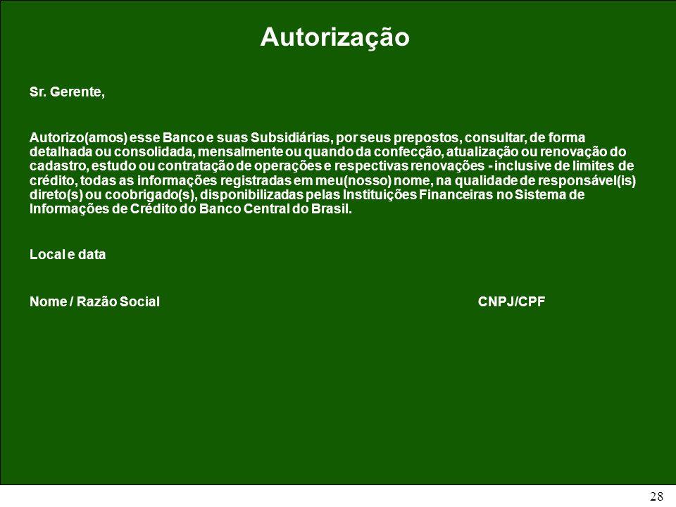 28 Autorização Sr. Gerente, Autorizo(amos) esse Banco e suas Subsidiárias, por seus prepostos, consultar, de forma detalhada ou consolidada, mensalmen