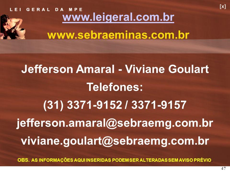 47 Jefferson Amaral - Viviane Goulart Telefones: (31) 3371-9152 / 3371-9157 jefferson.amaral@sebraemg.com.br viviane.goulart@sebraemg.com.br OBS. AS I