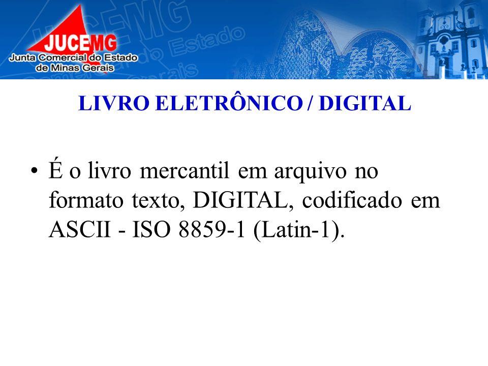 LIVRO ELETRÔNICO / DIGITAL É o livro mercantil em arquivo no formato texto, DIGITAL, codificado em ASCII - ISO 8859-1 (Latin-1).