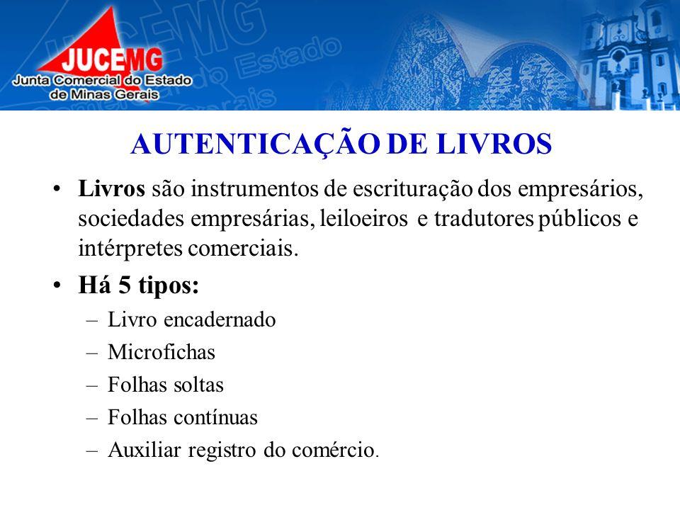 AUTENTICAÇÃO DE LIVROS Livros são instrumentos de escrituração dos empresários, sociedades empresárias, leiloeiros e tradutores públicos e intérpretes