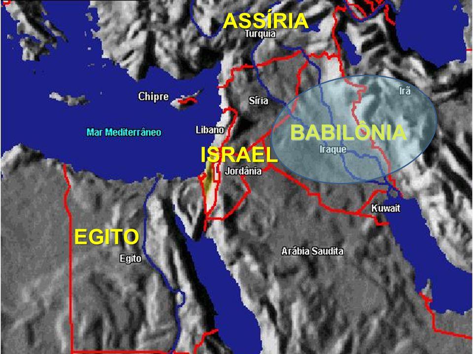 BABILÔNIA ASSÍRIA EGITO ISRAEL