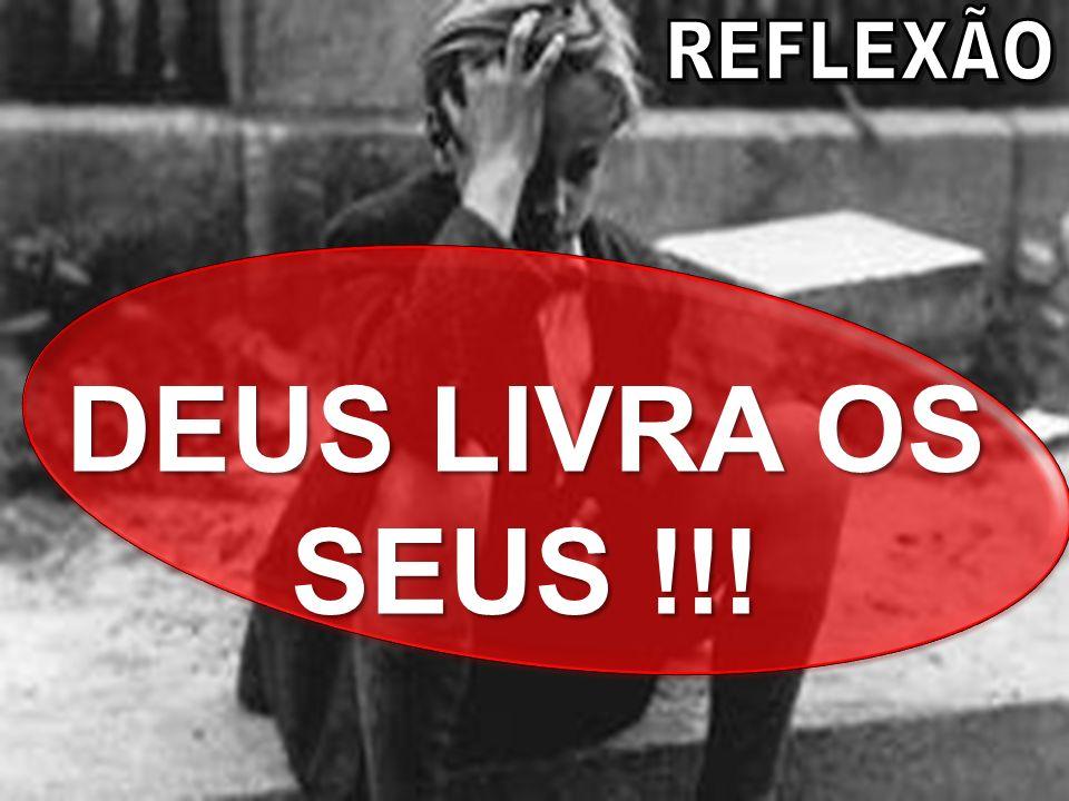 DEUS LIVRA OS SEUS !!!