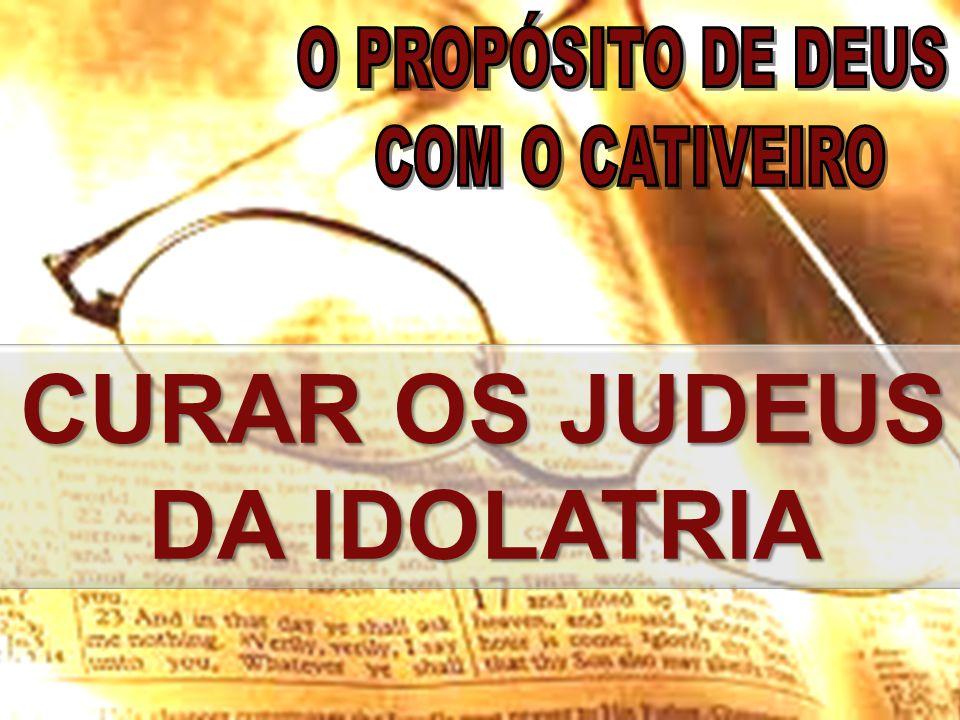 CURAR OS JUDEUS DA IDOLATRIA