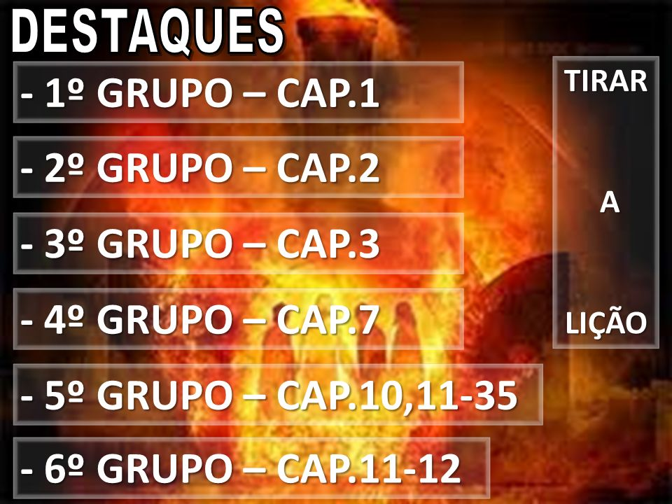 - 2º GRUPO – CAP.2 - 1º GRUPO – CAP.1 - 3º GRUPO – CAP.3 - 5º GRUPO – CAP.10,11-35 - 4º GRUPO – CAP.7 - 6º GRUPO – CAP.11-12 TIRAR ALIÇÃO