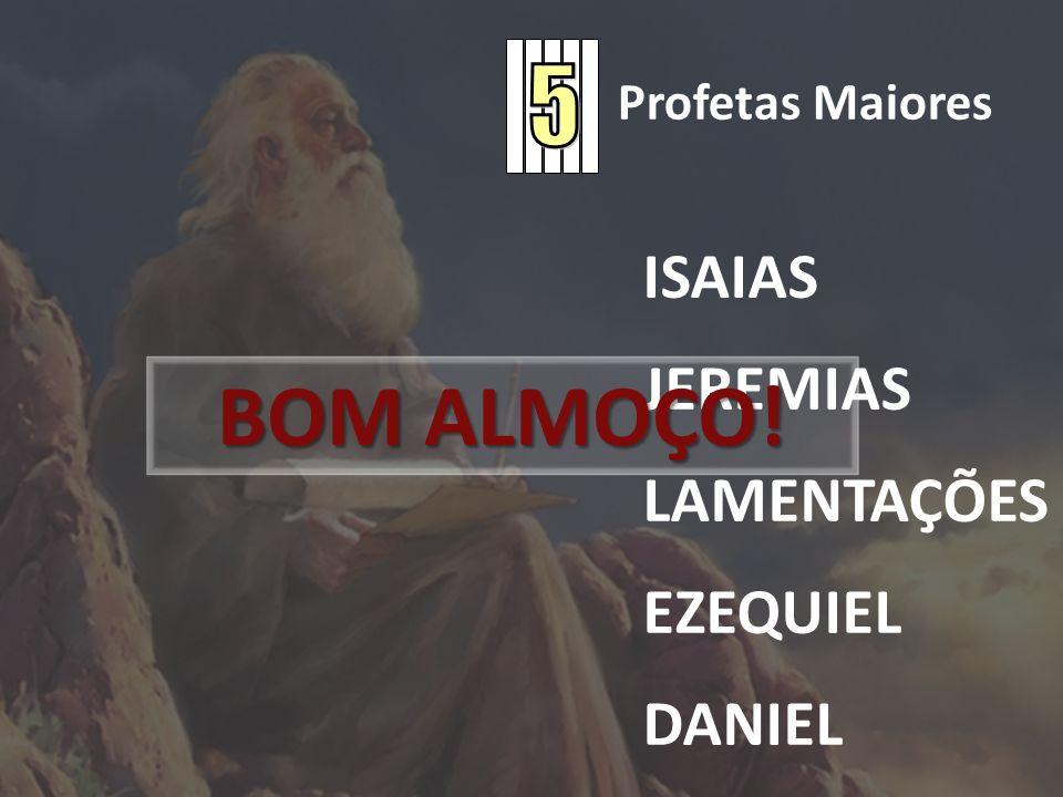 Profetas Maiores ISAIAS JEREMIAS LAMENTAÇÕES EZEQUIEL DANIEL BOM ALMOÇO!