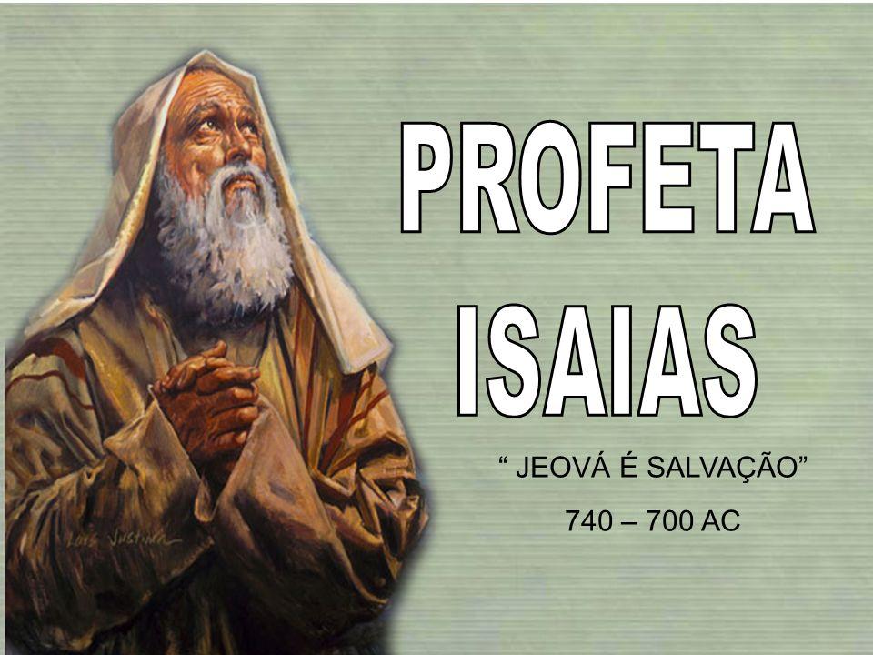 JEOVÁ É SALVAÇÃO 740 – 700 AC