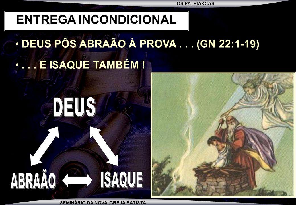 OS PATRIARCAS SEMINÁRIO DA NOVA IGREJA BATISTA DEUS PÔS ABRAÃO À PROVA... (GN 22:1-19)... E ISAQUE TAMBÉM ! ENTREGA INCONDICIONAL