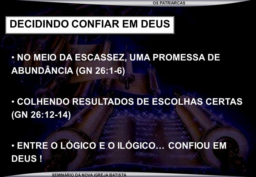 OS PATRIARCAS SEMINÁRIO DA NOVA IGREJA BATISTA NO MEIO DA ESCASSEZ, UMA PROMESSA DE ABUNDÂNCIA (GN 26:1-6) COLHENDO RESULTADOS DE ESCOLHAS CERTAS (GN