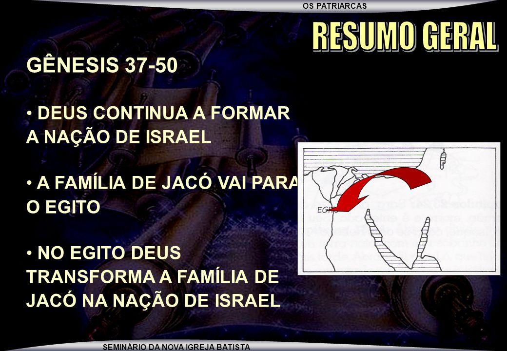 OS PATRIARCAS SEMINÁRIO DA NOVA IGREJA BATISTA GÊNESIS 37-50 DEUS CONTINUA A FORMAR A NAÇÃO DE ISRAEL A FAMÍLIA DE JACÓ VAI PARA O EGITO NO EGITO DEUS