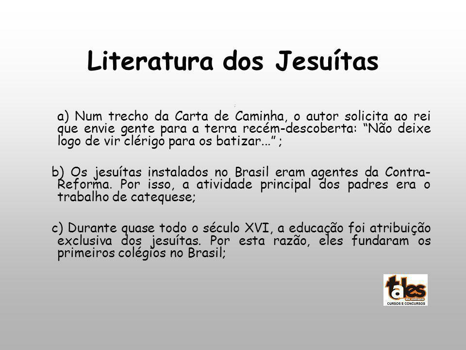 Literaturados Jesuítas Literatura dos Jesuítas ; a) Num trecho da Carta de Caminha, o autor solicita ao rei que envie gente para a terra recém-descobe