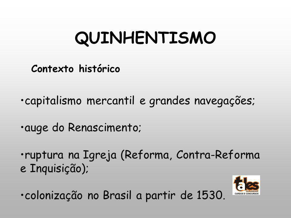 QUINHENTISMO Contexto histórico capitalismo mercantil e grandes navegações; auge do Renascimento; ruptura na Igreja (Reforma, Contra-Reforma e Inquisi