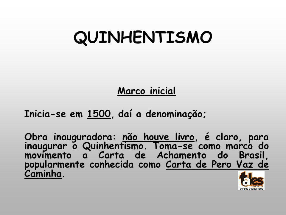 QUINHENTISMO Marco inicial Inicia-se em 1500, daí a denominação; Obra inauguradora: não houve livro, é claro, para inaugurar o Quinhentismo. Toma-se c