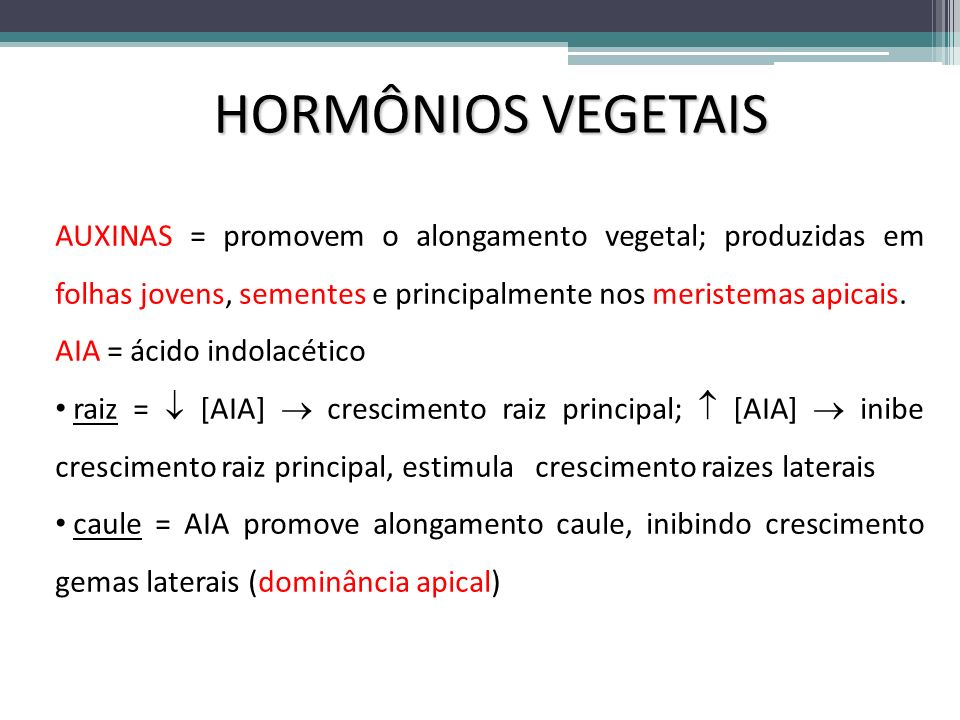 HORMÔNIOS VEGETAIS AUXINAS = promovem o alongamento vegetal; produzidas em folhas jovens, sementes e principalmente nos meristemas apicais. AIA = ácid