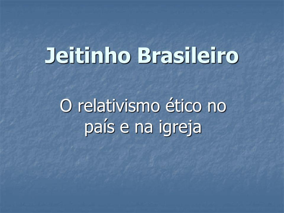 Jeitinho Brasileiro O relativismo ético no país e na igreja