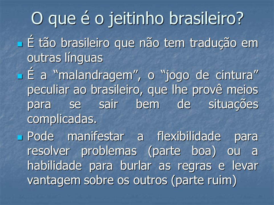 O que é o jeitinho brasileiro? É tão brasileiro que não tem tradução em outras línguas É tão brasileiro que não tem tradução em outras línguas É a mal