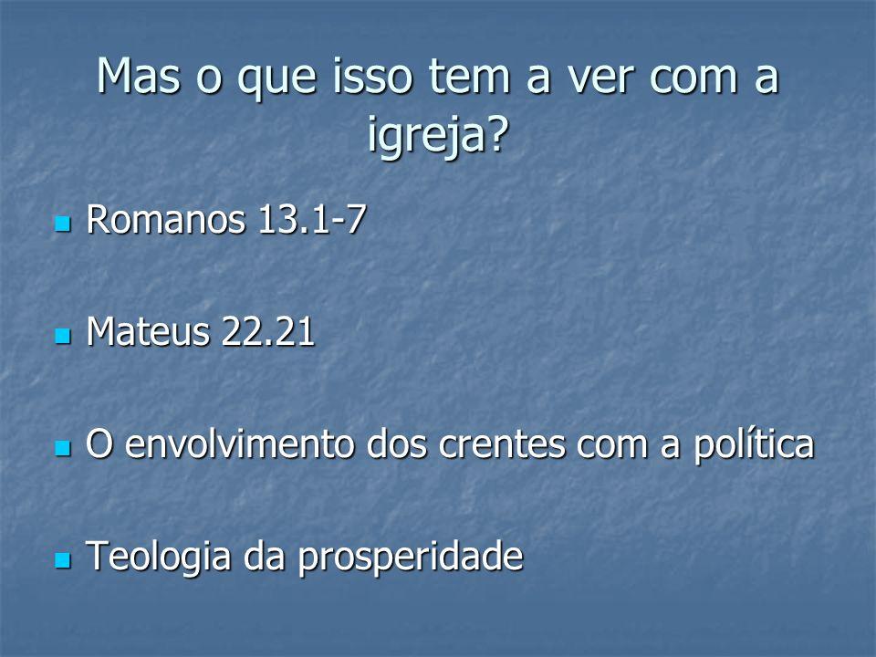 Mas o que isso tem a ver com a igreja? Romanos 13.1-7 Romanos 13.1-7 Mateus 22.21 Mateus 22.21 O envolvimento dos crentes com a política O envolviment