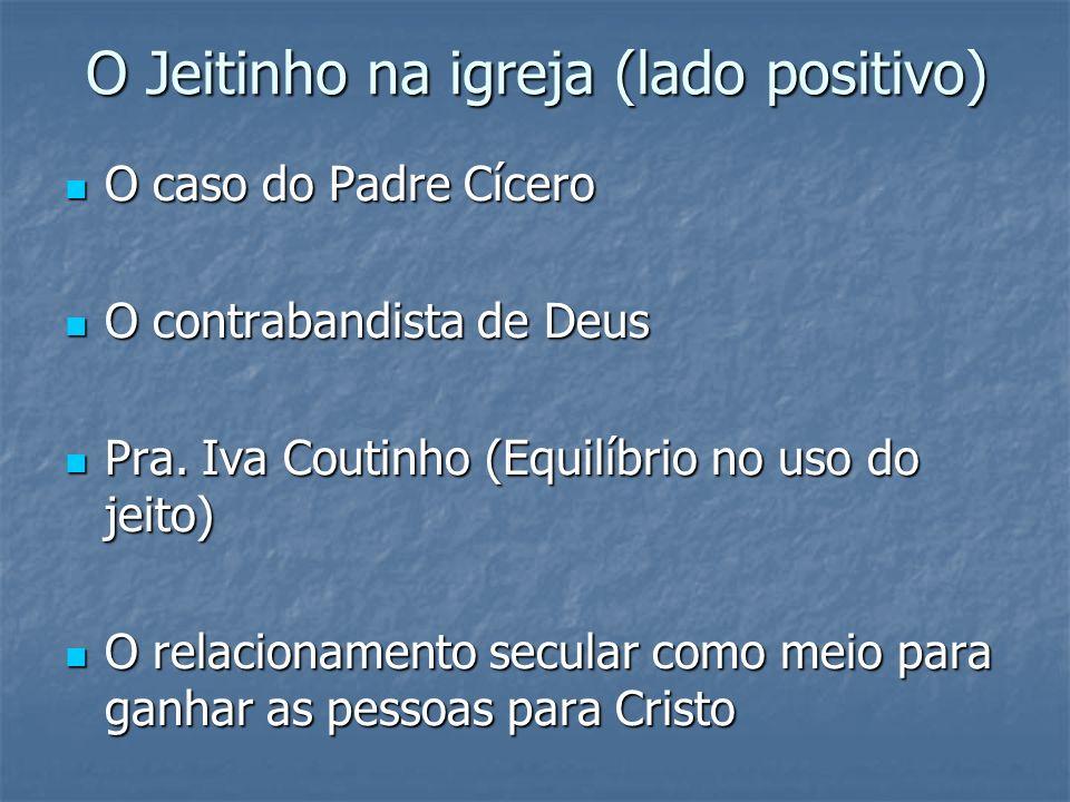 O Jeitinho na igreja (lado positivo) O caso do Padre Cícero O caso do Padre Cícero O contrabandista de Deus O contrabandista de Deus Pra. Iva Coutinho