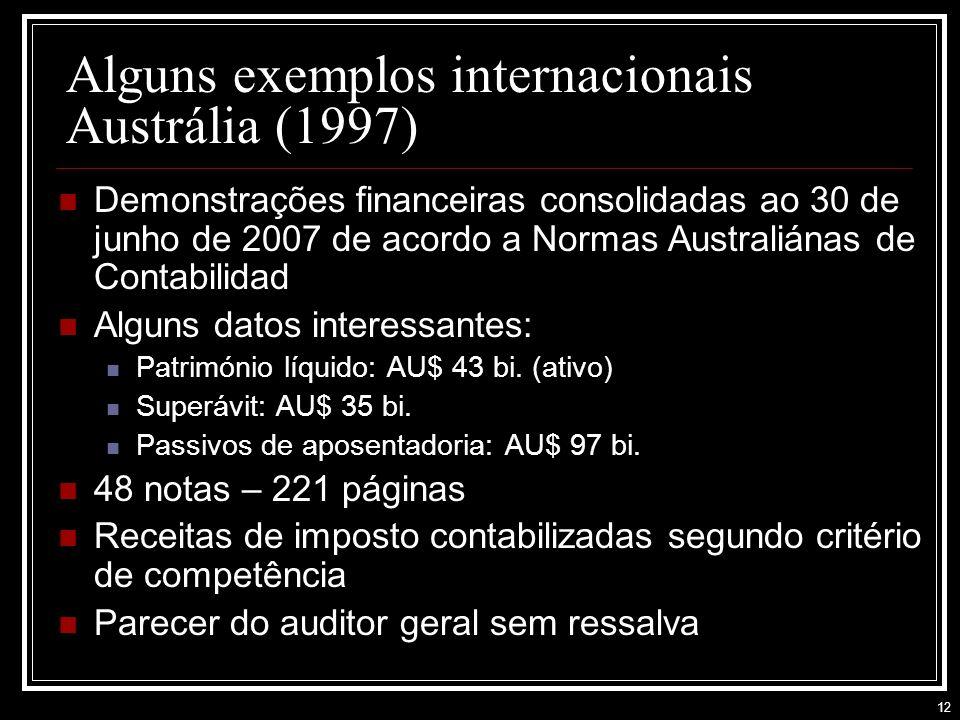 12 Alguns exemplos internacionais Austrália (1997) Demonstrações financeiras consolidadas ao 30 de junho de 2007 de acordo a Normas Australiánas de Contabilidad Alguns datos interessantes: Património líquido: AU$ 43 bi.