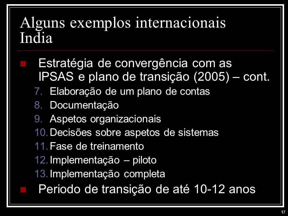 17 Alguns exemplos internacionais India Estratégia de convergência com as IPSAS e plano de transição (2005) – cont.