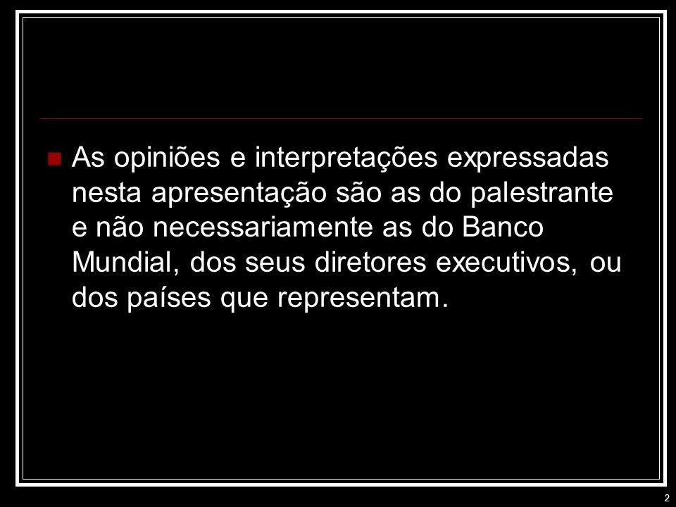 2 As opiniões e interpretações expressadas nesta apresentação são as do palestrante e não necessariamente as do Banco Mundial, dos seus diretores executivos, ou dos países que representam.