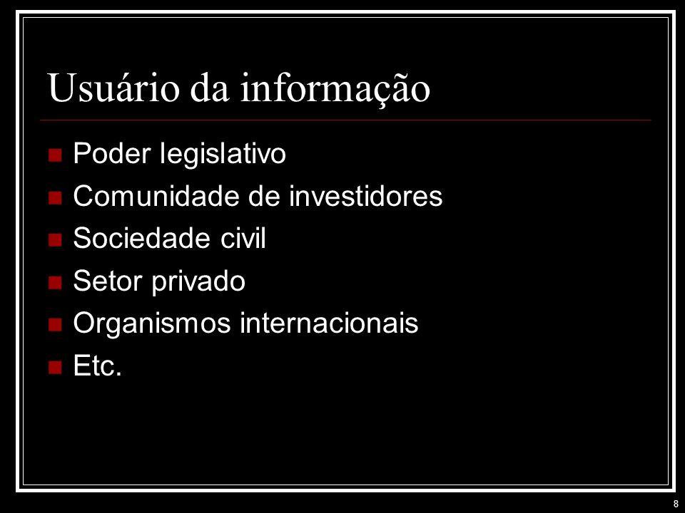 8 Usuário da informação Poder legislativo Comunidade de investidores Sociedade civil Setor privado Organismos internacionais Etc.