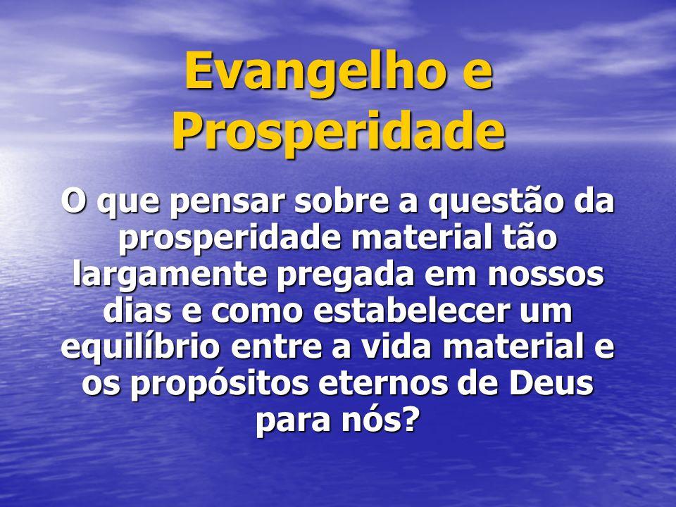 Evangelho e Prosperidade O que pensar sobre a questão da prosperidade material tão largamente pregada em nossos dias e como estabelecer um equilíbrio