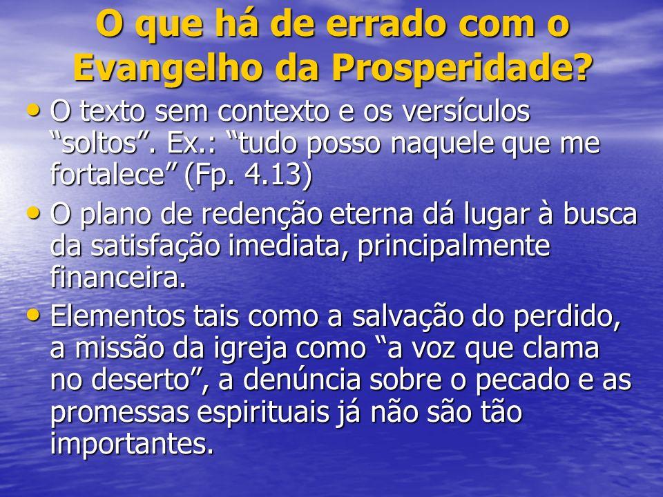O que há de errado com o Evangelho da Prosperidade? O texto sem contexto e os versículos soltos. Ex.: tudo posso naquele que me fortalece (Fp. 4.13) O