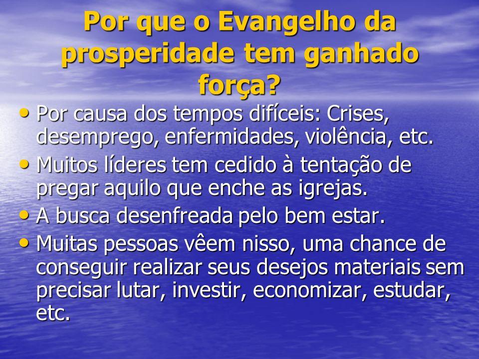 Por que o Evangelho da prosperidade tem ganhado força? Por causa dos tempos difíceis: Crises, desemprego, enfermidades, violência, etc. Por causa dos