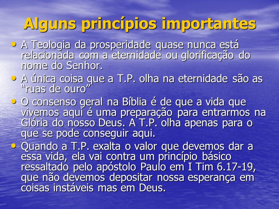 Alguns princípios importantes A Teologia da prosperidade quase nunca está relacionada com a eternidade ou glorificação do nome do Senhor. A Teologia d