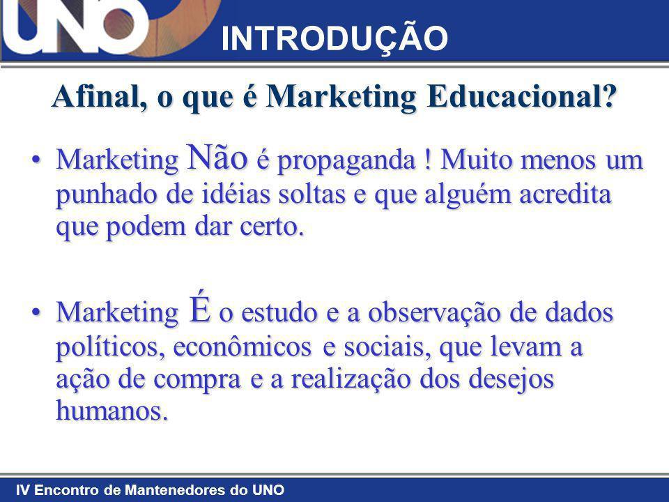 IV Encontro de Mantenedores do UNO O Marketing Educacional e as Perspectivas Para o Futuro Precisamos estabelecer uma ponte entre o marketing e as pessoas.