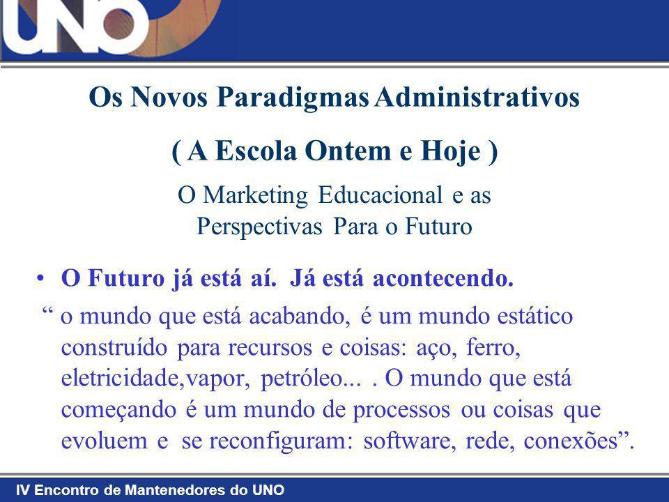 IV Encontro de Mantenedores do UNO O Marketing Educacional e as Perspectivas Para o Futuro E as pessoas como ficam nessa história.