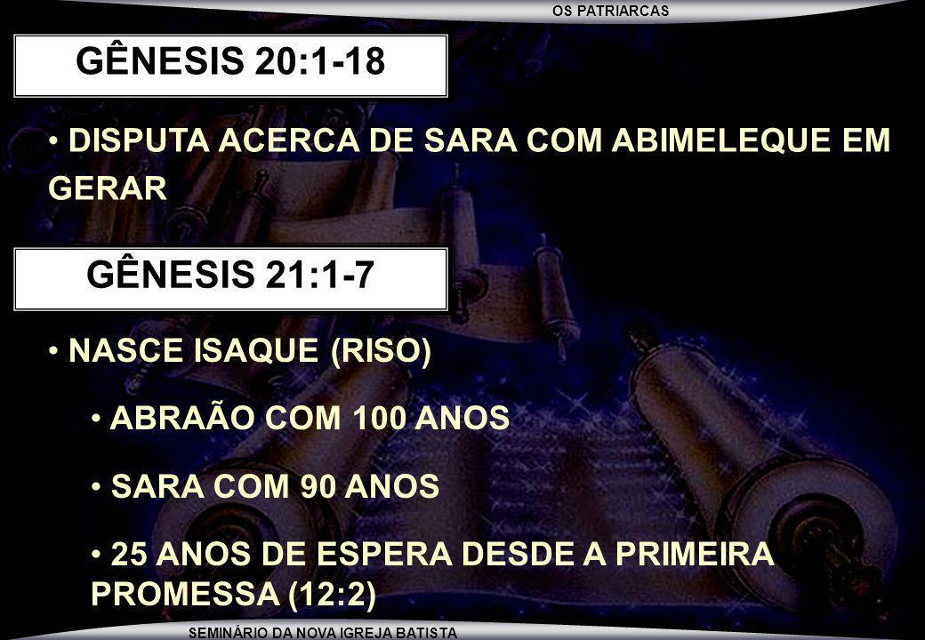 OS PATRIARCAS SEMINÁRIO DA NOVA IGREJA BATISTA DISPUTA ACERCA DE SARA COM ABIMELEQUE EM GERAR GÊNESIS 20:1-18 NASCE ISAQUE (RISO) ABRAÃO COM 100 ANOS