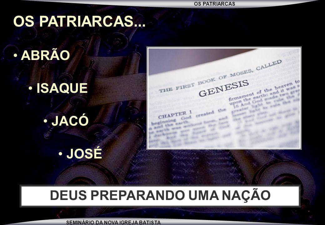 OS PATRIARCAS SEMINÁRIO DA NOVA IGREJA BATISTA DEUS REAFIRMA SUAS PROMESSAS A ABRÃO (99 ANOS) DEUS MUDA O NOME DE ABRÃO PARA ABRAÃO DEUS FAZ UMA ALIANÇA COM ABRAÃO DEUS MUDA O NOME DE SARAI PARA SARA GÊNESIS 17:1-15
