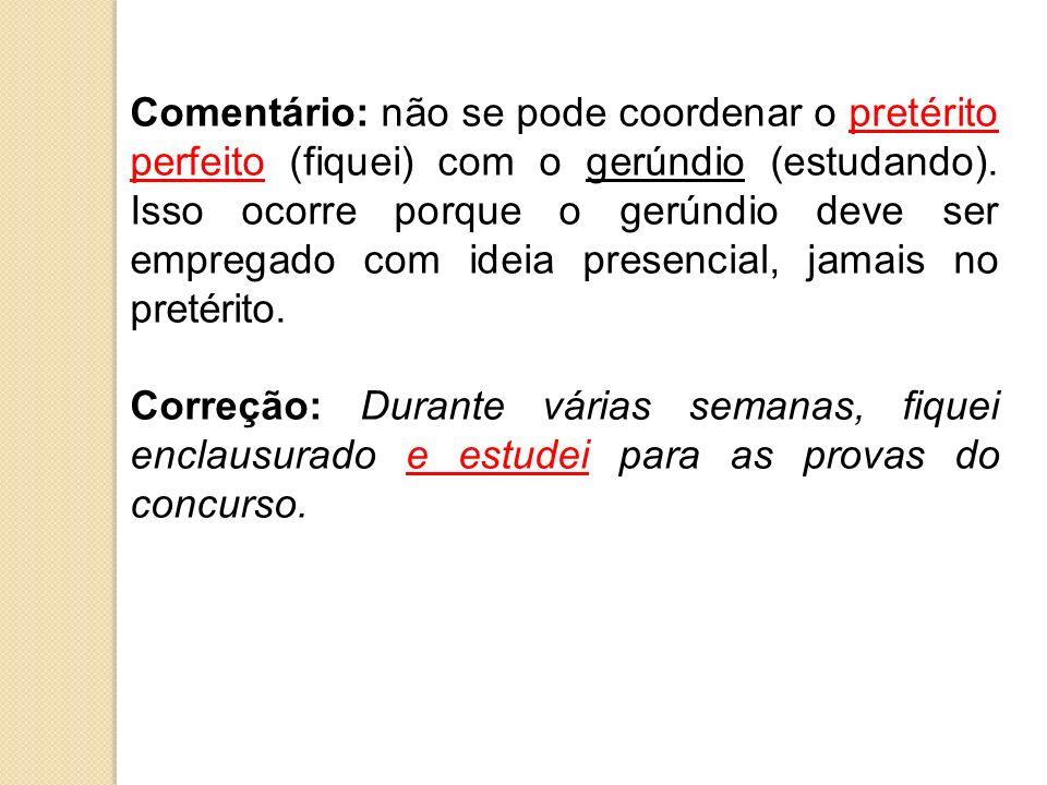 Comentário: não se pode coordenar o pretérito perfeito (fiquei) com o gerúndio (estudando). Isso ocorre porque o gerúndio deve ser empregado com ideia