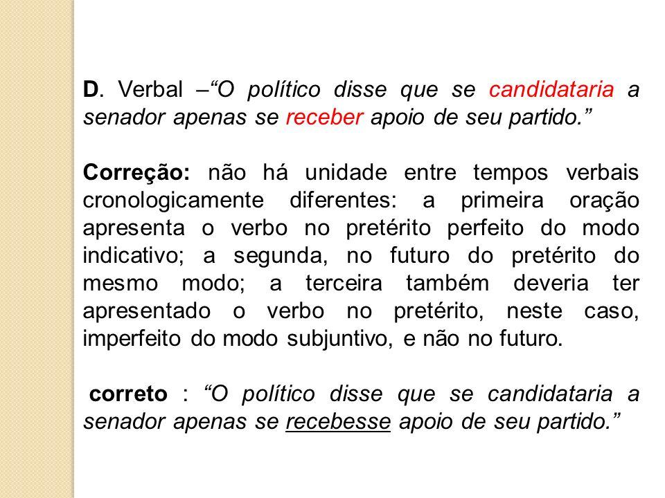 D. Verbal –O político disse que se candidataria a senador apenas se receber apoio de seu partido. Correção: não há unidade entre tempos verbais cronol