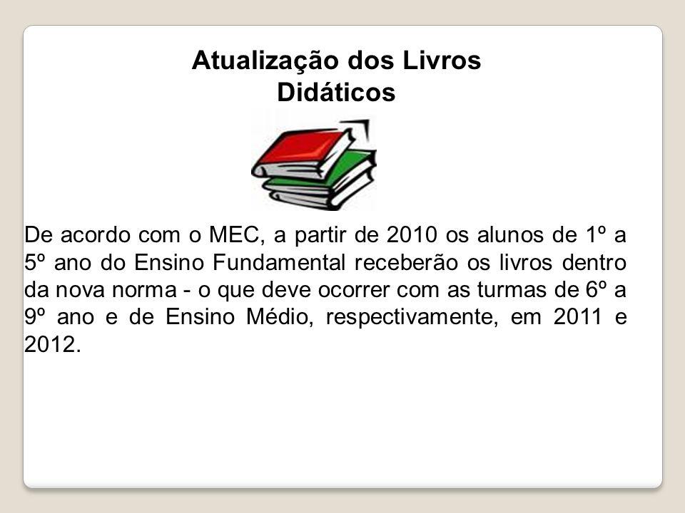 Atualização dos Livros Didáticos De acordo com o MEC, a partir de 2010 os alunos de 1º a 5º ano do Ensino Fundamental receberão os livros dentro da no